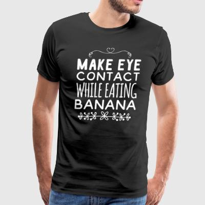 Make eye contact while eating banana - Men's Premium T-Shirt
