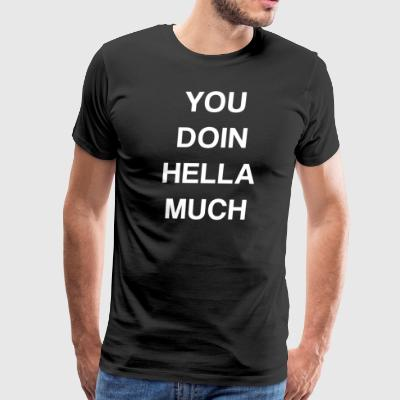 You Doin Hella Much Graphic Tee - Men's Premium T-Shirt