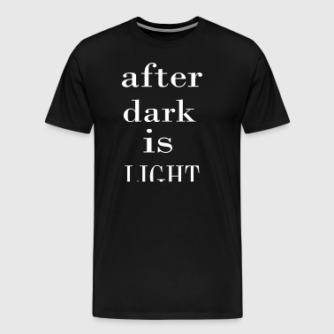 After dark is light - Men's Premium T-Shirt
