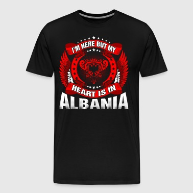 Im Here But My Heart Is In Albania - Men's Premium T-Shirt