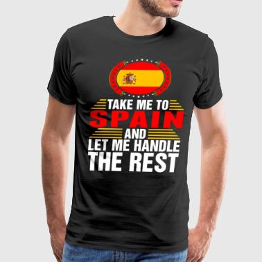 Take Me To Spain And Let Me Handle - Men's Premium T-Shirt