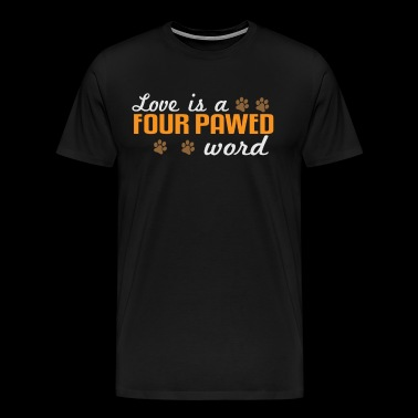 Love Is A Four Pawed Word - Men's Premium T-Shirt