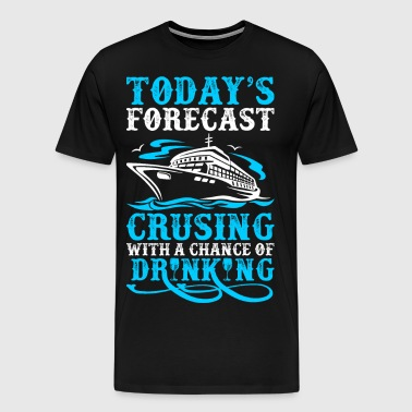 Todays Forecast Cruising With A Chance Of Drinking - Men's Premium T-Shirt