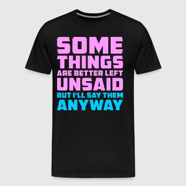 Some Things Are Better Left Unsaid - Men's Premium T-Shirt
