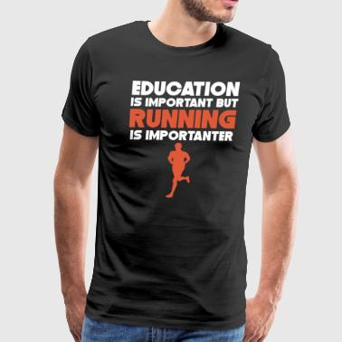 Education Is Important But Running Is Importanter - Men's Premium T-Shirt
