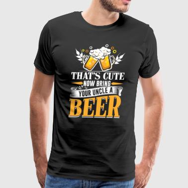 Mens That's Cute Now Bring Your Uncle A Beer funny - Men's Premium T-Shirt