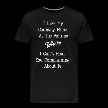 I like my country music at the volume where I cant - Men's Premium T-Shirt