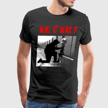 why is war - Men's Premium T-Shirt