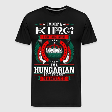 Im Not King Hungarian - Men's Premium T-Shirt