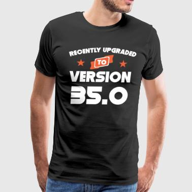 Recently Upgraded To Version 35.0 35th Birthday - Men's Premium T-Shirt