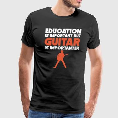 Education Is Important But Guitar Is Importanter - Men's Premium T-Shirt
