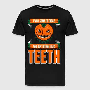 I Will Come To Those Who Dont Brush Their Teeth - Men's Premium T-Shirt