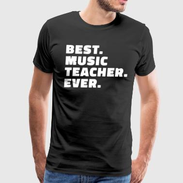 Best Music Teacher Ever Shirt - Men's Premium T-Shirt