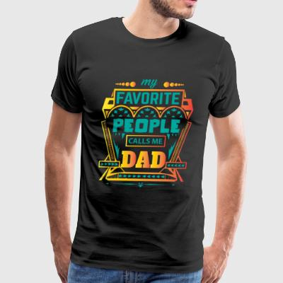 MY FAVORITE PEOPLE CALLS ME DAD - Men's Premium T-Shirt