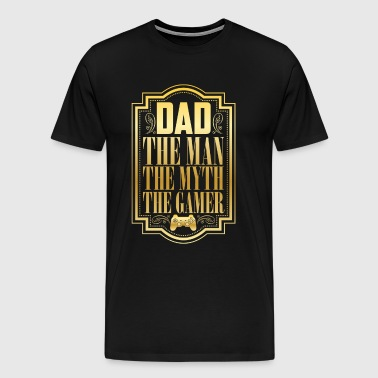 DAD: A Man, Myth, And A Gamer! - Men's Premium T-Shirt