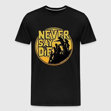 The Goonies quote - Never say die - Men's Premium T-Shirt