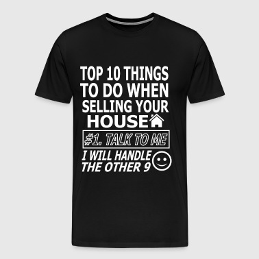 TOP 10 THINGS TO DO WHEN SELLING YOUR HOUSE - Men's Premium T-Shirt