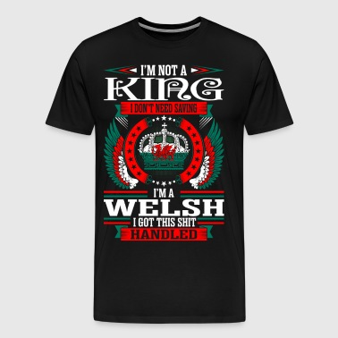 Im Not A King Im A Welsh - Men's Premium T-Shirt