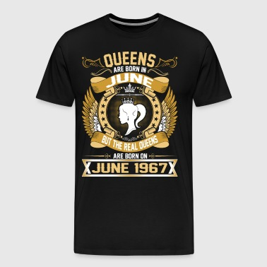 The Real Queens Are Born On June  1967 - Men's Premium T-Shirt