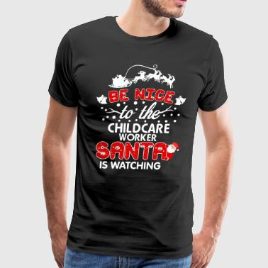 Be Nice To The Childcare Worker Santa Is Watching - Men's Premium T-Shirt