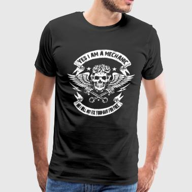 Yes I Am A Mechanic No I Will Not Fix Your Shit Fo - Men's Premium T-Shirt