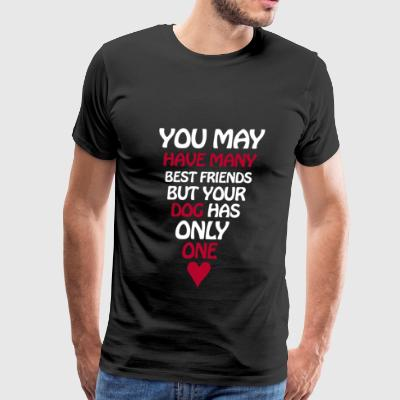 Dog you may have many bestfriends - Men's Premium T-Shirt