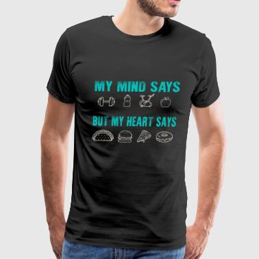 My Mind Says Gym But My Heart Says Tacos - Men's Premium T-Shirt