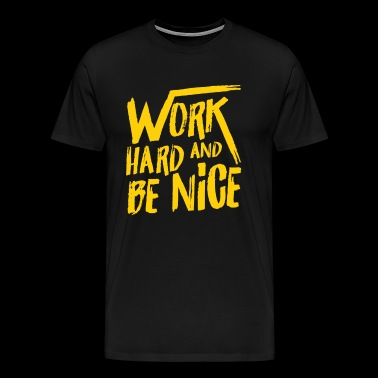 Work hard and be nice - inspire & motivate - Men's Premium T-Shirt