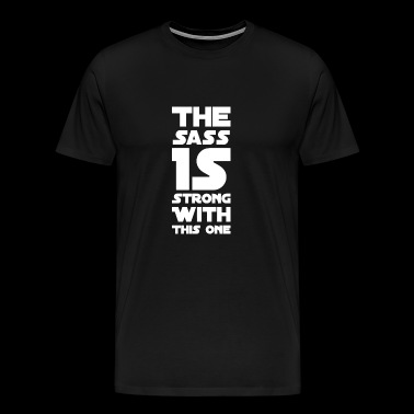 Sarcasm - The sass is strong with this one - Men's Premium T-Shirt