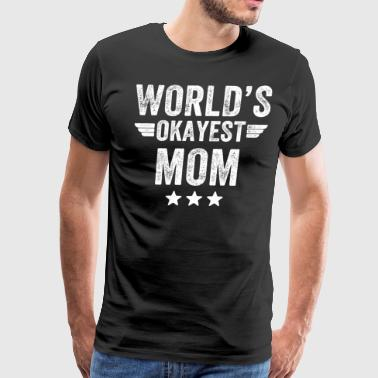 world's okayest mom - Men's Premium T-Shirt