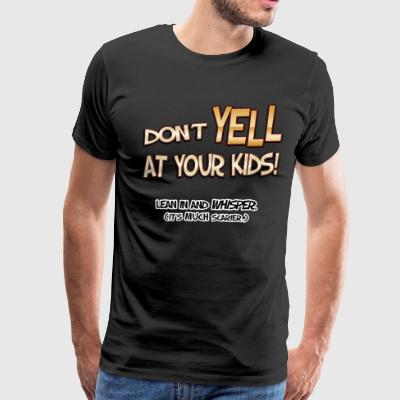 Don't Yell At Your Kids! - Men's Premium T-Shirt