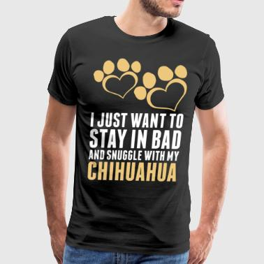 I Just Want To Stay In Bad Chihuahua - Men's Premium T-Shirt