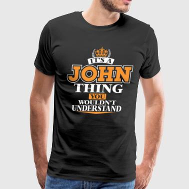 IT'S A JOHN THING YOU WOULDN'T UNDERSTAND - Men's Premium T-Shirt