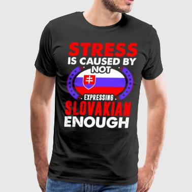 Stress Is Caused By Not Expressing Slovakian - Men's Premium T-Shirt