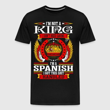 Im Not A King Im A Spanis - Men's Premium T-Shirt