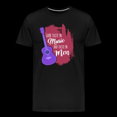 Good Taste in Music Bad Taste in Men - Men's Premium T-Shirt