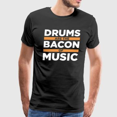 Drums Are The Bacon Of Music T-shirt - Men's Premium T-Shirt