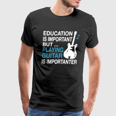 Playing Guitar Is Importanter T-shirt - Men's Premium T-Shirt