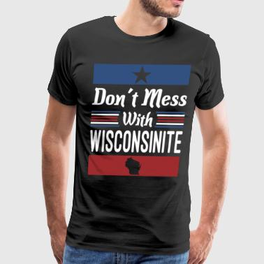 Dont Mess With Wisconsinite - Men's Premium T-Shirt