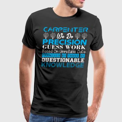 Carpenter Do Precision Work Unreliable Data - Men's Premium T-Shirt