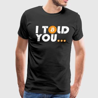 BITCOIN - I TOLD YOU FUNNY CRYPTO GIFT - Men's Premium T-Shirt