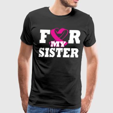 For My Sister Breast Cancer Awareness - Men's Premium T-Shirt