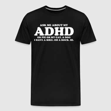 Ask Me About My ADHD Or Cat Dog Have Bike - Men's Premium T-Shirt