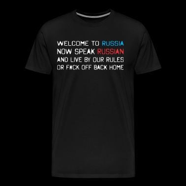 Welcome Russia Speak Russian Live By Our Rules - Men's Premium T-Shirt