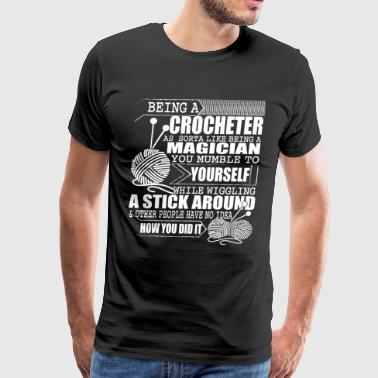 Being A Crocheter T Shirt - Men's Premium T-Shirt
