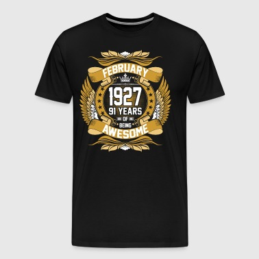 Feb 1927 91 Years Awesome - Men's Premium T-Shirt