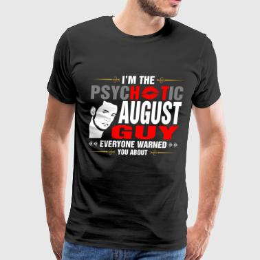 I Am The Psychotic August Guy - Men's Premium T-Shirt