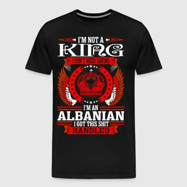 Im Not King Albanian - Men's Premium T-Shirt