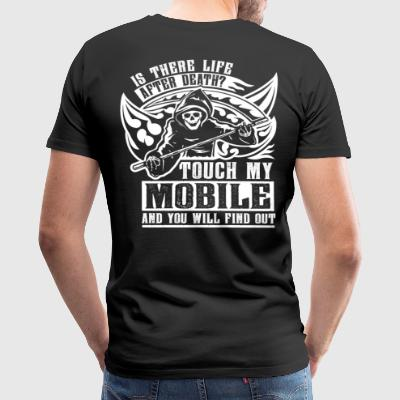 Is there life after death? Touch my mobile and... - Men's Premium T-Shirt