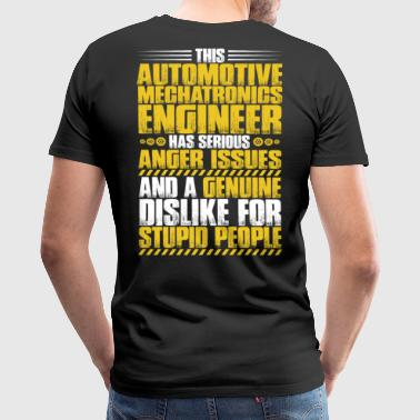 Automotive Mechatronics Engineer/Anger Issues - Men's Premium T-Shirt